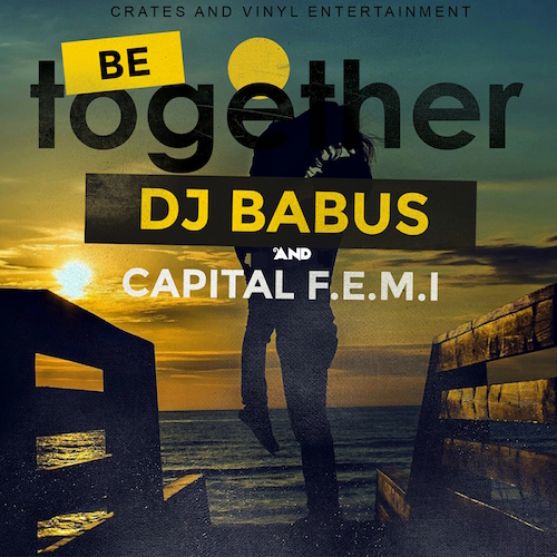DJ Babus & Capital F.E.M.I |Be Together