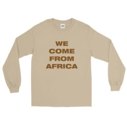 We come from Africa V2 Long Sleeve T-Shirt positive statement tees